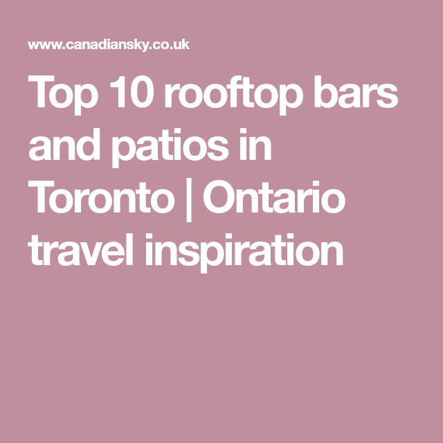 Top 10 rooftop bars and patios in Toronto | Ontario travel ...