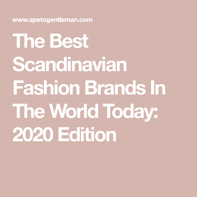 The Best Scandinavian Fashion Brands In The World Today 2020 Edition In 2020 Scandinavian Fashion Scandinavian Fashion