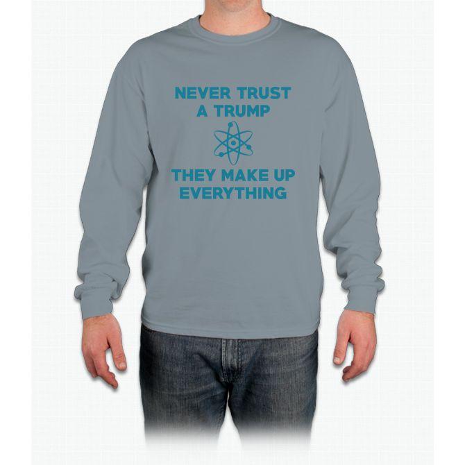 Never Trust A Trump Long Sleeve T-Shirt
