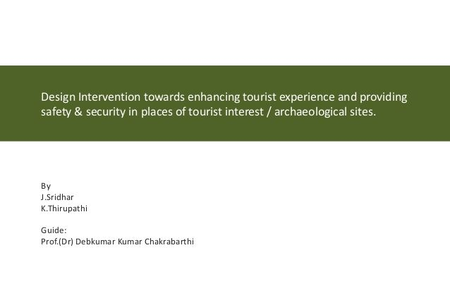 Design Intervention towards enhancing tourist experience and providing safety & security in places of tourist interest / a...