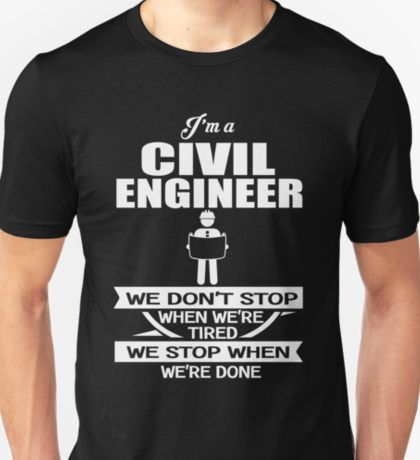 df02917d Civil Engineer - We Don't' Stop When We're Tired We Stop When We're Done  Unisex T-Shirt