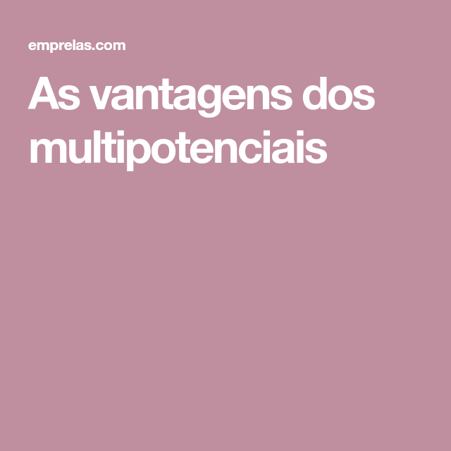 As vantagens dos multipotenciais
