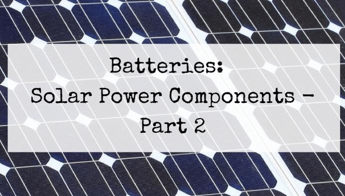 Batteries Solar Power Components Part 2 Solarpanels Solarenergy Solarpower Solargenerator Solarpanelkits Solarwaterheat In 2020 Solar Panels Solar Solar Technology
