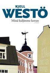 Kjell Westö: Missä kuljimme kerran. Westöä on tullut luetuksi tarpeettoman vähän. Listalle.