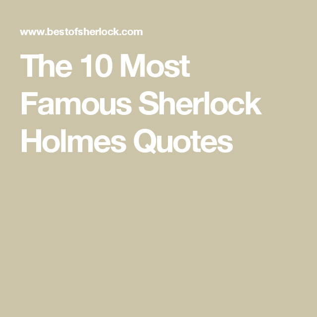 The 10 Most Famous Sherlock Holmes Quotes Sherlock Holmes Quotes Sherlock Sherlock Holmes