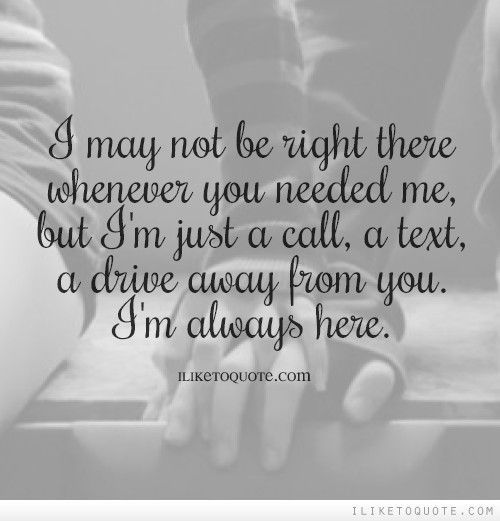 If Only It Was That Simple Not The Im Always Here Bit But The Call Text Drive Bit Always Here For You Quotes Always There For You Quotes Pretty Quotes