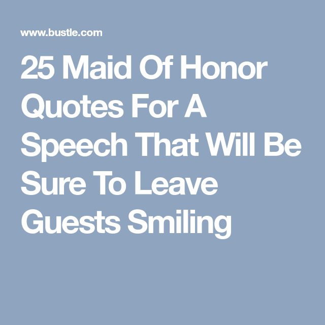 25 Quotes For Your Maid Of Honor Speech With Images Maid Of Honor Toast Wedding Quotes To A Friend Honor Quotes