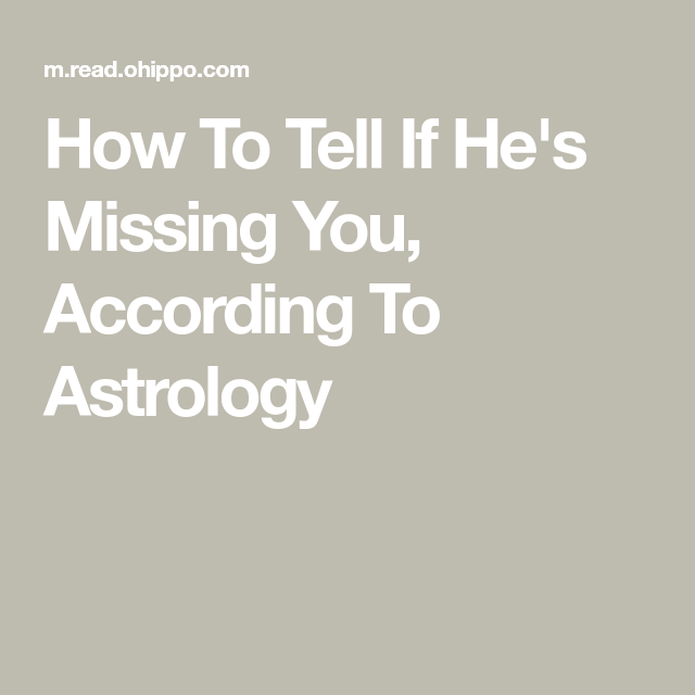 How To Tell If Hes Missing You, According To Astrology