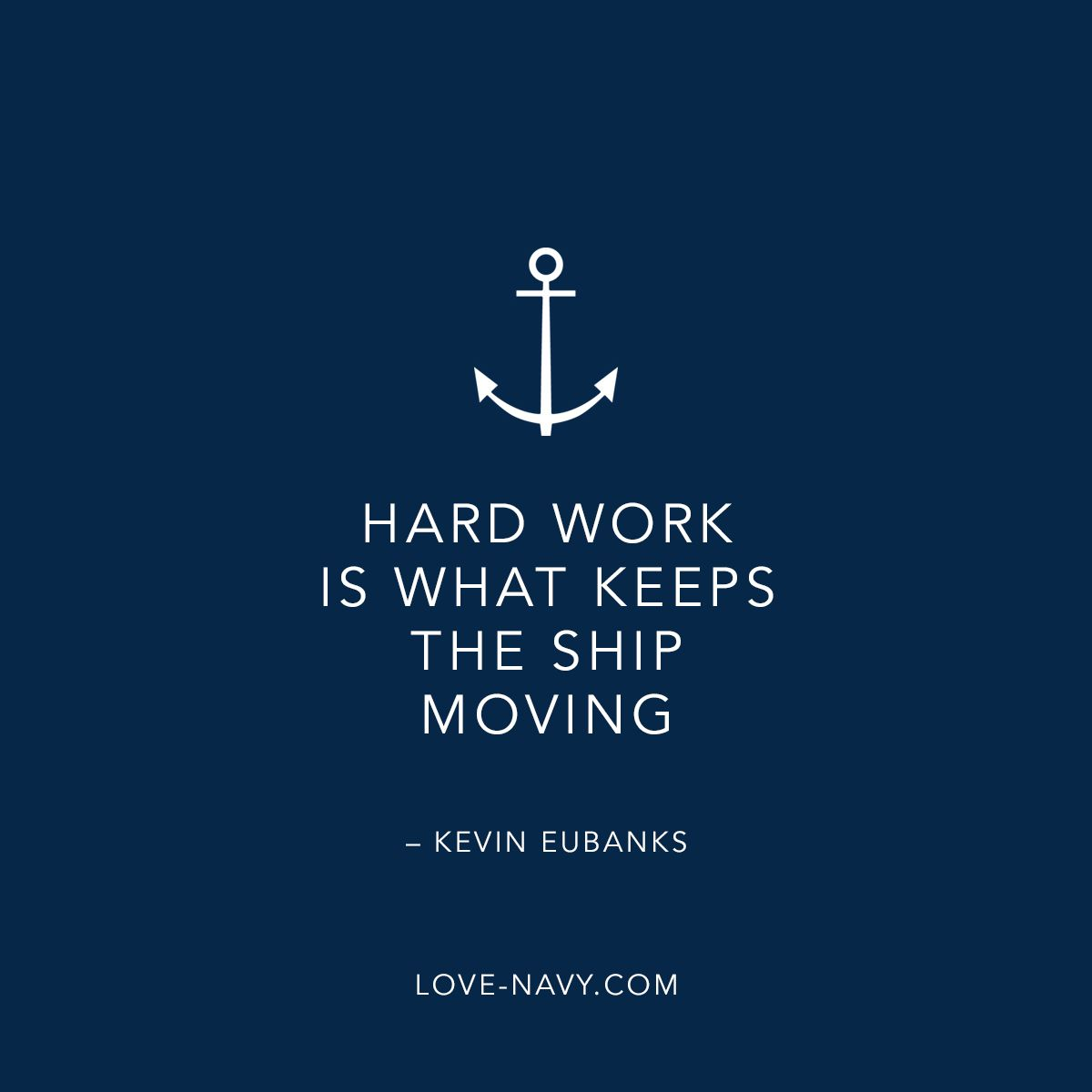 hardwork LOVE-NAVY.COM  Motivational quotes, Nautical quotes