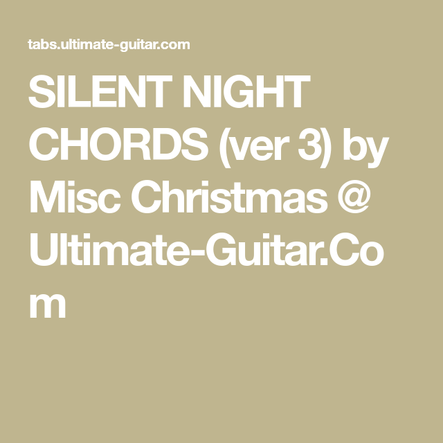 Silent Night Chords Ver 3 By Misc Christmas Ultimate Guitar