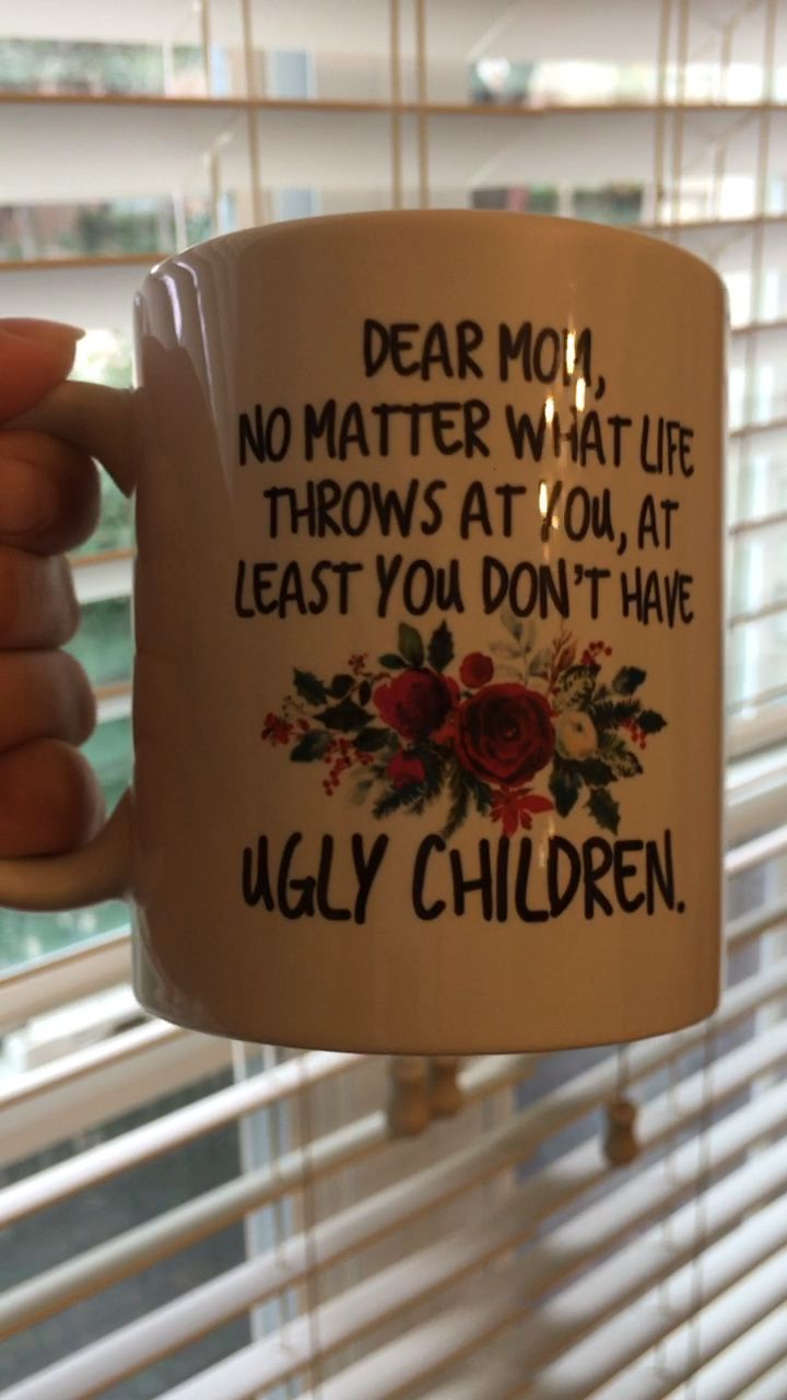 Mothers Day Coffee Mug For Mom – Funny Mug For Mom – Mom Gift From Daughter – At Least You Dont Have Ugly Children