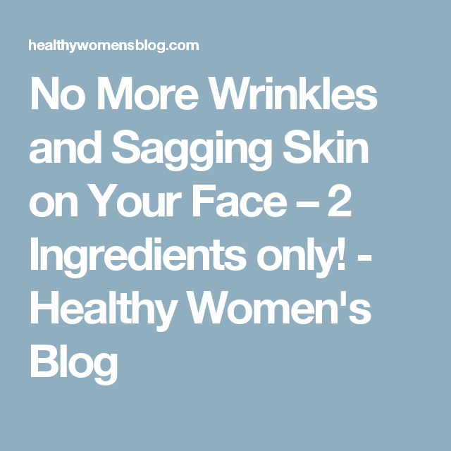 No More Wrinkles and Sagging Skin on Your Face – 2 Ingredients only! - Healthy Women's Blog