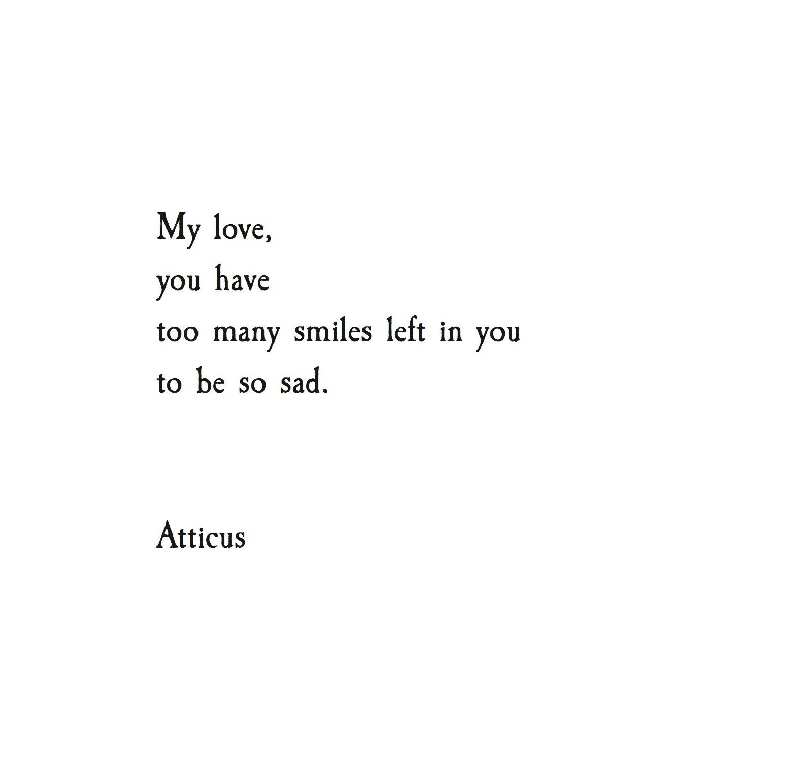 Smile poems and quotes -  My Love Atticuspoetry Atticuspoetry Atticus Poetry Love Sad Atticus Quotesfake Smileso