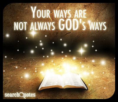 Your Ways Are Not Always God's Ways