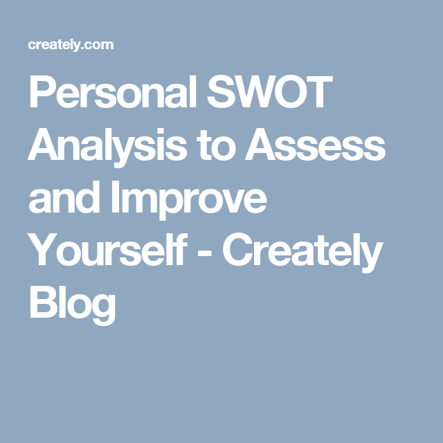 Personal SWOT Analysis to Assess and Improve Yourself | Swot ...