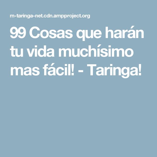 99 Cosas que harán tu vida muchísimo mas fácil! - Taringa!