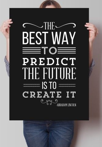 The Best way to predict the future Print. Create your future. Fancy.