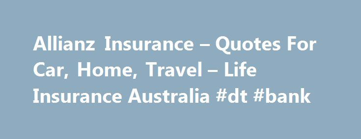 Allianz Insurance Quotes For Car Home Travel Life Insurance Australia Dt Bank Http Insurance Nef2 Co Insurance Travel Insurance Quotes Life Insurance