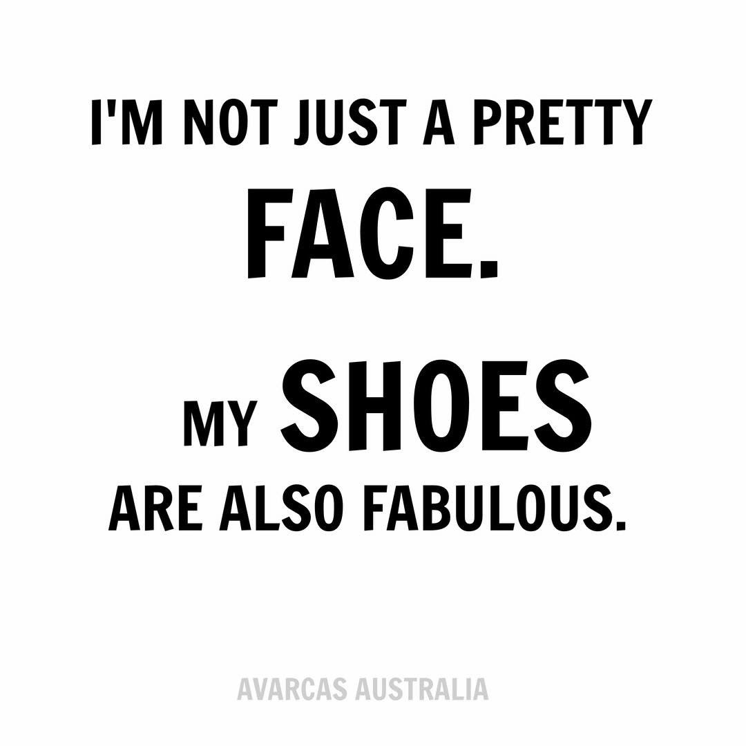 Shoe Quotes I M Not Just A Pretty Face My Shoes Are Also Fabulous Beautiful And Authentic Menorcan Sandals From Avar Pretty Face Quotes Face Quotes Quotes