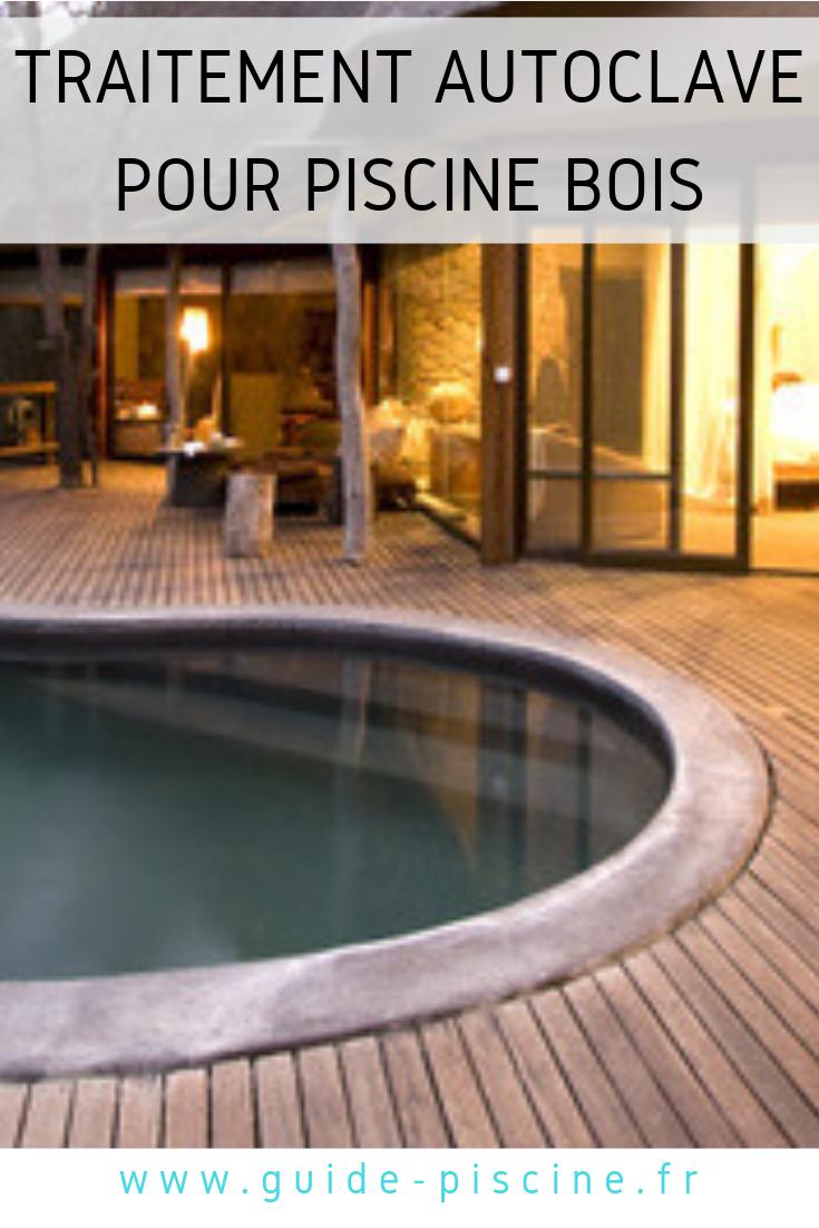 Traitement Terrasse Pin Autoclave piscine en bois autoclave : un traitement efficace pour