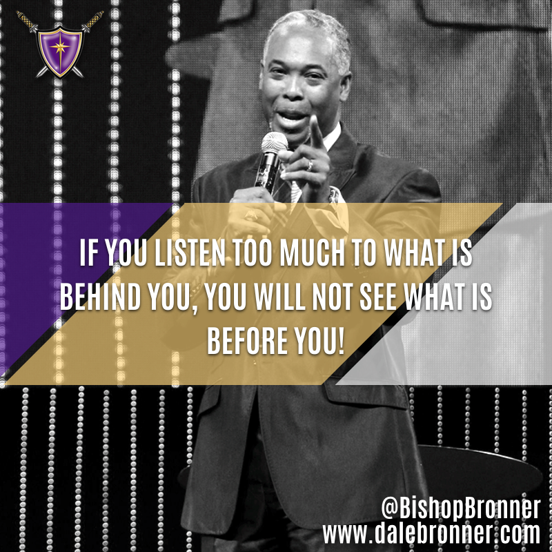 Focus Your Eyes And Ears Forward!   Bishop Dale C. Bronner #Quote