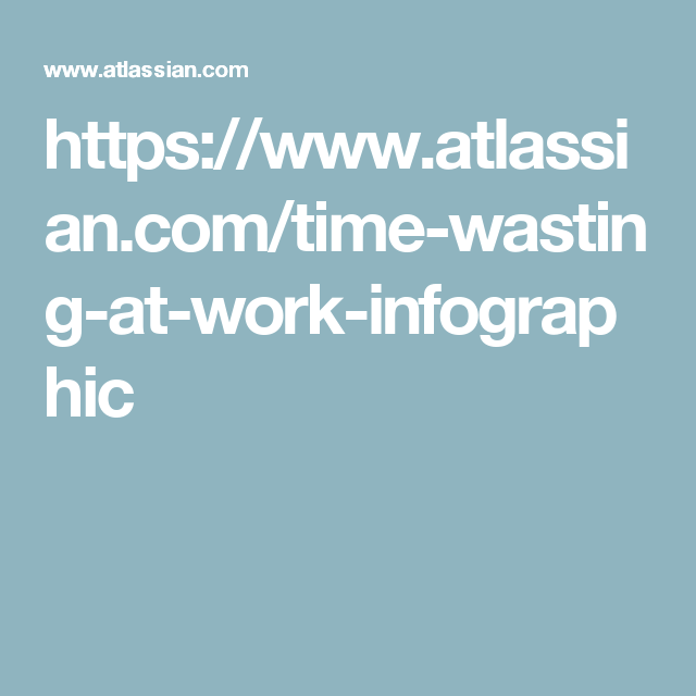 https://www atlassian com/time-wasting-at-work-infographic