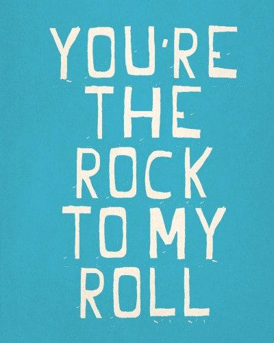 You're the Rock to my Roll