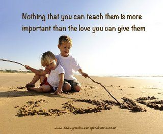Inspirational Quotes About Loving Children Magnificent Nothing That You Can Teach Them Is More Important Than The Love