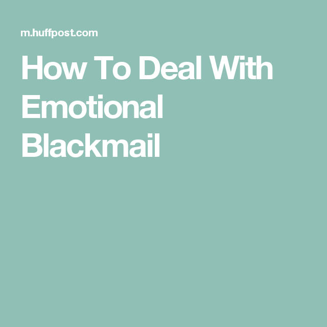 Deal with blackmail How to emotional
