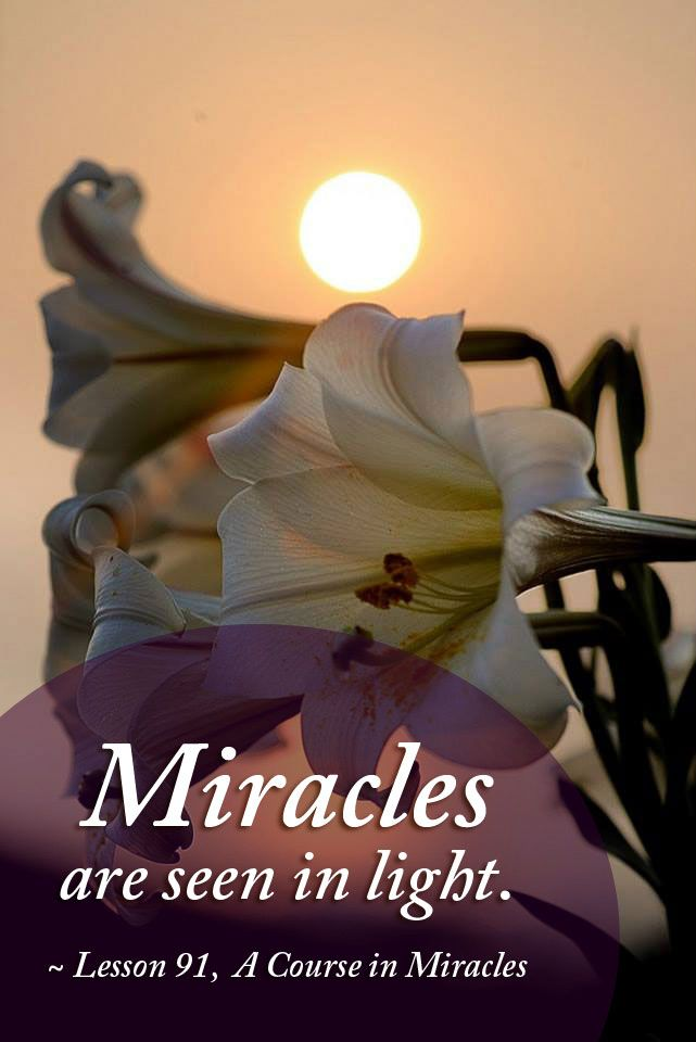Miracles Are Seen In Light Lesson 91 A Course In Miracles