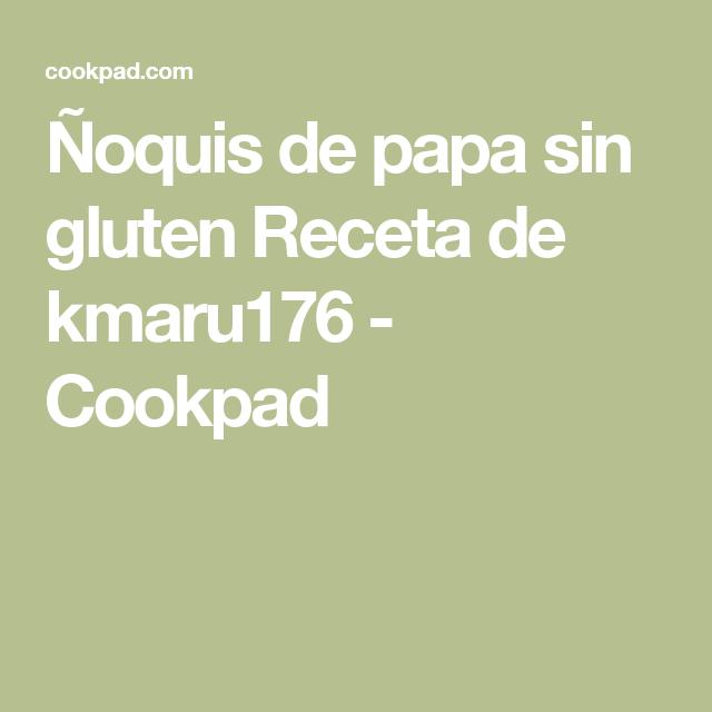 Ñoquis de papa sin gluten Receta de kmaru176 - Cookpad