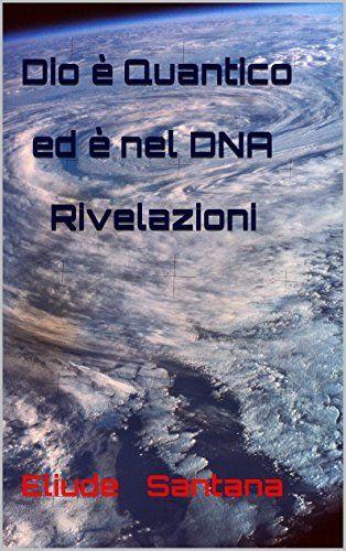 Dio è Quantico ed è nel DNA Rivelazioni, http://www.amazon.it/dp/B014X9QE94/ref=cm_sw_r_pi_awdl_uYW6vb1M36H3G
