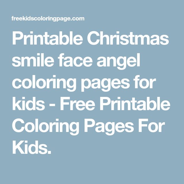Printable Christmas smile face angel coloring pages for kids - Free ...