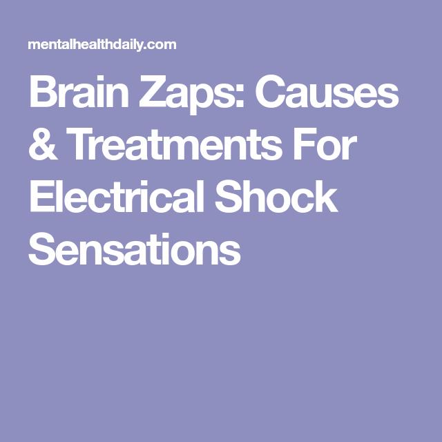 Brain Zaps Causes Treatments For Electrical Shock Sensations Sensation Electricity Zap