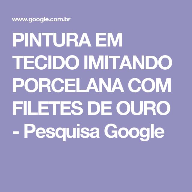 PINTURA EM TECIDO IMITANDO  PORCELANA COM FILETES DE OURO - Pesquisa Google