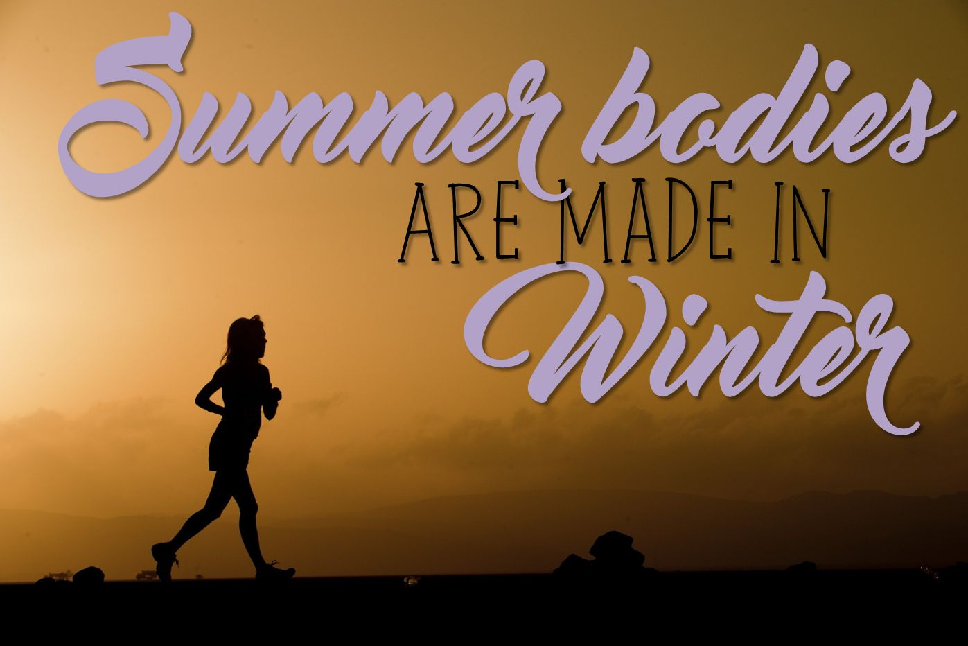 Summer bodies are made in winter. Inspirational and