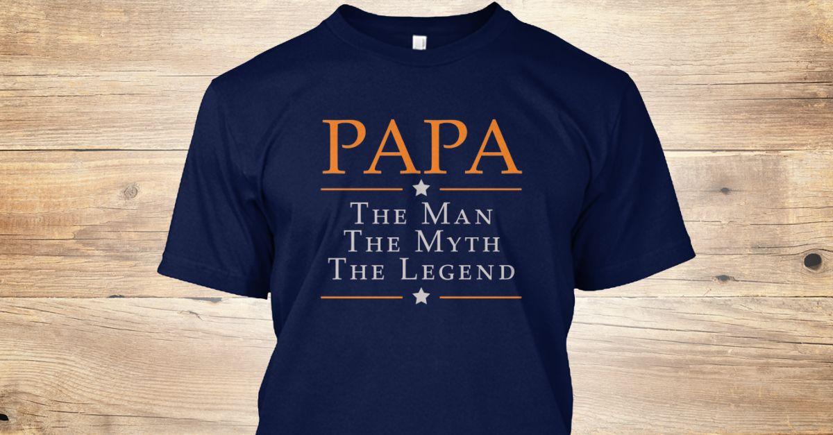 Papa - the man - the myth - the legend