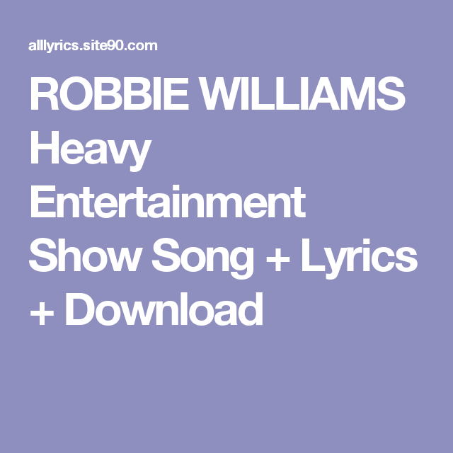 ROBBIE WILLIAMS Heavy Entertainment Show Song + Lyrics + Download