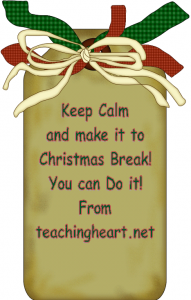 Keep Calm and Make it To Christmas Break! « Teaching Heart Blog Teaching Heart Blog