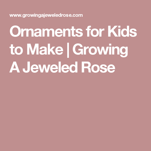 Ornaments for Kids to Make | Growing A Jeweled Rose