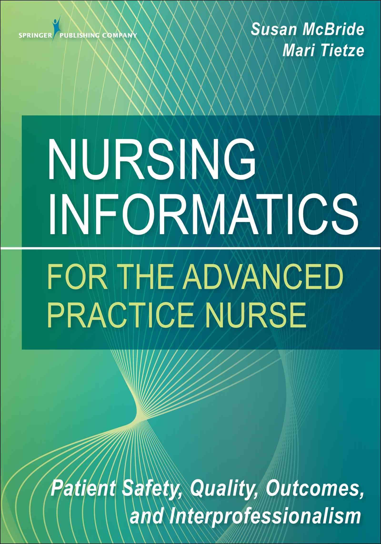 Nursing Informatics For The Advanced Practice Nurse Patient Safety Quality Outcomes An Advanced Practice Nurse Patient Safety Health Information Management