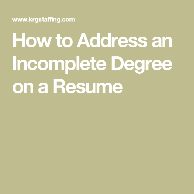 how to address an incomplete degree on a resume work work work