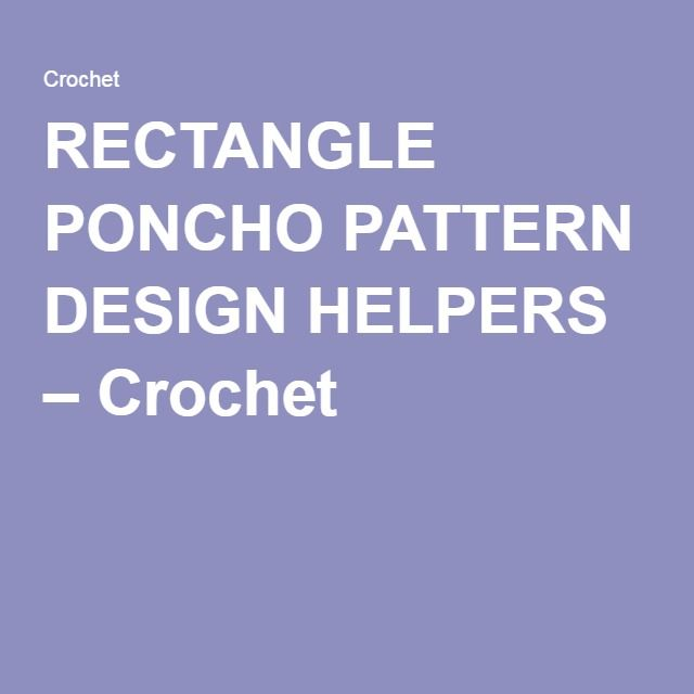 RECTANGLE PONCHO PATTERN DESIGN HELPERS – Crochet                                                                                                                                                                                 More