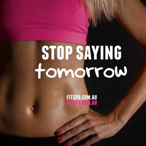stop saying tomorrow