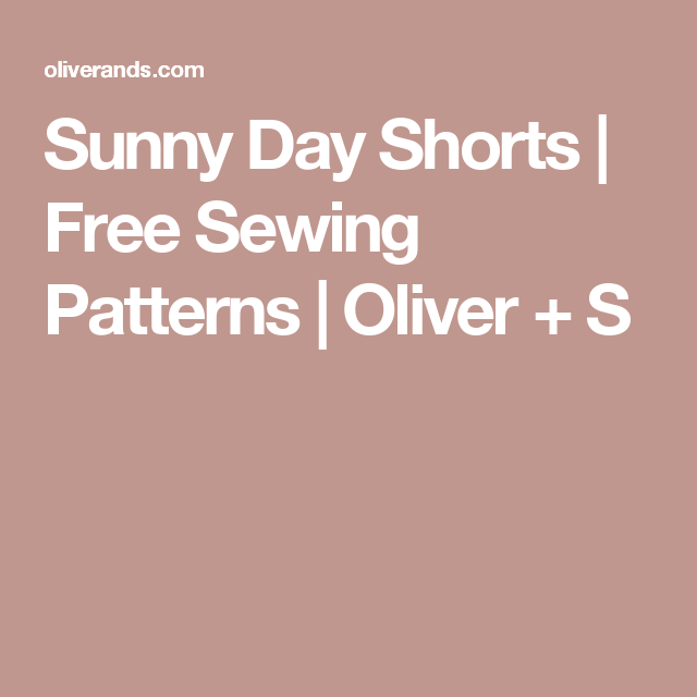 Sunny Day Shorts | Free Sewing Patterns | Oliver + S | ✖️Sew | all ...