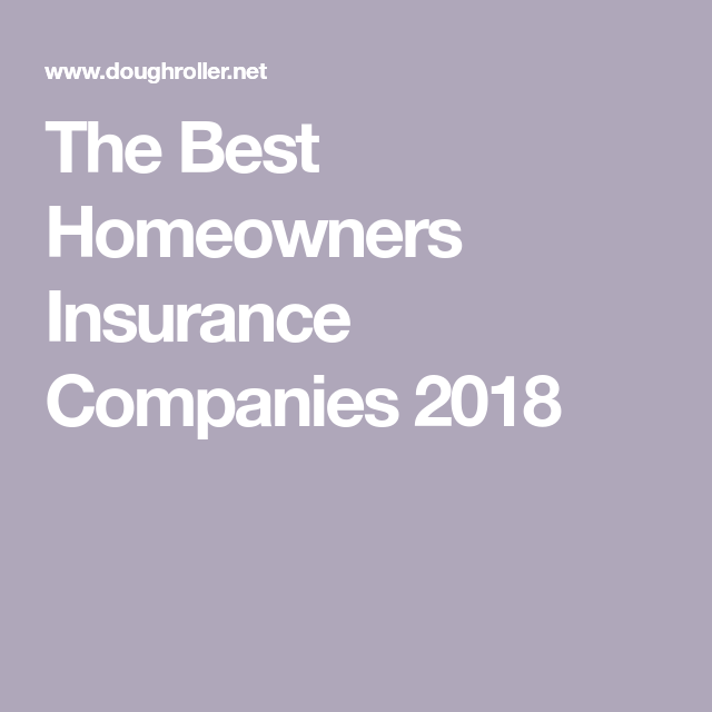 The Best Homeowners Insurance Companies 2020 Best Homeowners Insurance Homeowners Insurance Homeowner