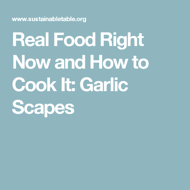 Real Food Right Now and How to Cook It: Garlic Scapes