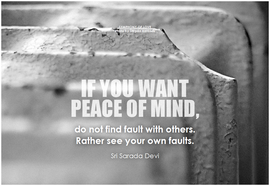 If you want peace of mind, do not find fault with others. Rather ...