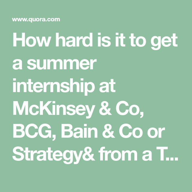 How hard is it to get a summer internship at McKinsey & Co, BCG
