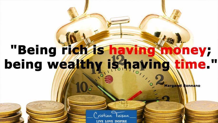 """""""Să fii înstărit înseamnă să ai bani, să fii bogat înseamnă să ai timp."""" - Margaret Bonnano"""